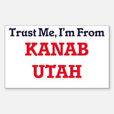 Trust Me, I'm from Kanab Utah Decal