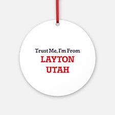 Trust Me, I'm from Layton Utah Round Ornament