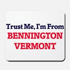 Trust Me, I'm from Bennington Vermont Mousepad