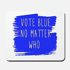 Vote Blue No Matter Who Mousepad