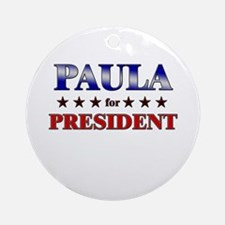 PAULA for president Ornament (Round)