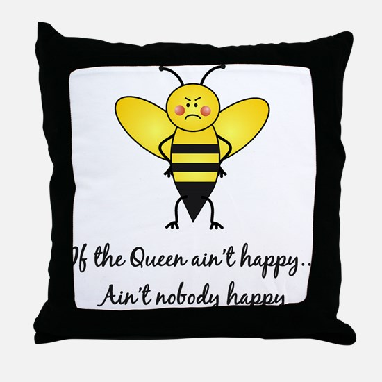 If The Queen Ain't Happy Throw Pillow