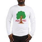 Earth Day : Tree Hugger, Hug me! Long Sleeve T-Shi