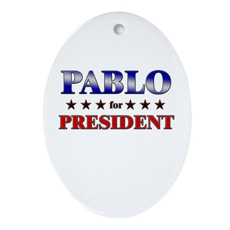 PABLO for president Oval Ornament