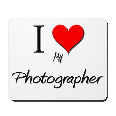 I Love My Photographer Mousepad