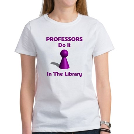 Professors Do It In The Library Women's T-Shirt