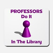Professors Do It In The Library Mousepad