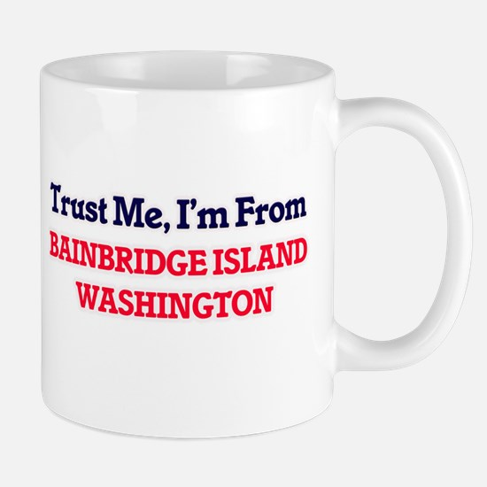 Trust Me, I'm from Bainbridge Island Washingt Mugs