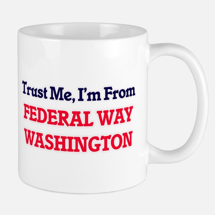 Trust Me, I'm from Federal Way Washington Mugs