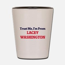 Trust Me, I'm from Lacey Washington Shot Glass