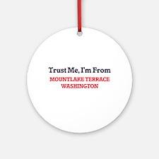 Trust Me, I'm from Mountlake Terrac Round Ornament