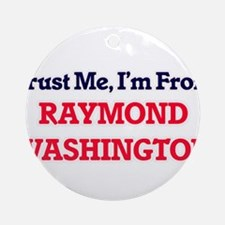 Trust Me, I'm from Raymond Washingt Round Ornament