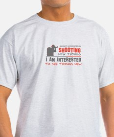 I am not interested in shooting new things T-Shirt