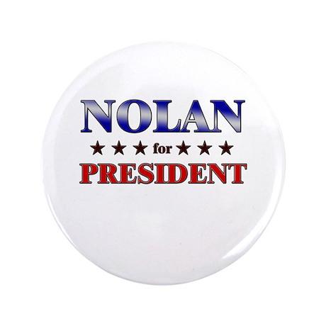 """NOLAN for president 3.5"""" Button"""