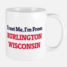 Trust Me, I'm from Burlington Wisconsin Mugs