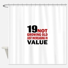 19 Not Growing Old Birthday Shower Curtain