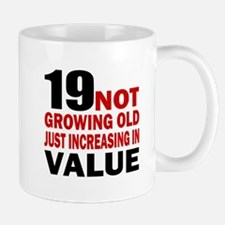 19 Not Growing Old Birthday Mug