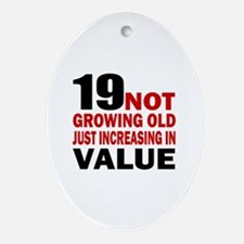 19 Not Growing Old Birthday Oval Ornament
