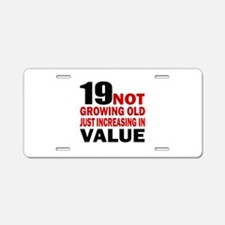 19 Not Growing Old Birthday Aluminum License Plate