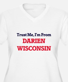 Trust Me, I'm from Darien Wiscon Plus Size T-Shirt