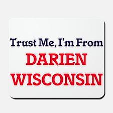 Trust Me, I'm from Darien Wisconsin Mousepad