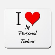 I Love My Personal Trainer Mousepad