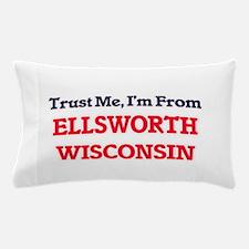 Trust Me, I'm from Ellsworth Wisconsin Pillow Case