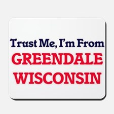 Trust Me, I'm from Greendale Wisconsin Mousepad