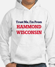 Trust Me, I'm from Hammond Wisco Hoodie