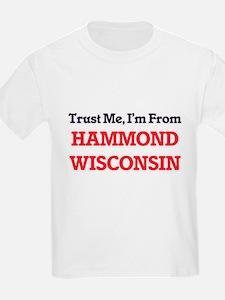 Trust Me, I'm from Hammond Wisconsin T-Shirt