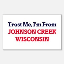 Trust Me, I'm from Johnson Creek Wisconsin Decal