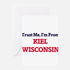 Trust Me, I'm from Kiel Wisconsin Greeting Cards