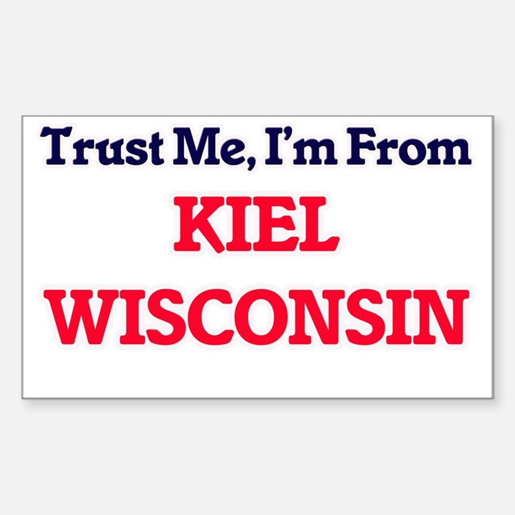 Trust Me, I'm from Kiel Wisconsin Decal