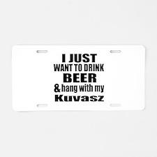Hang With My Kuvasz Aluminum License Plate