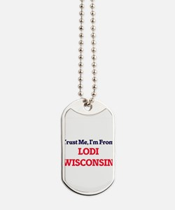Trust Me, I'm from Lodi Wisconsin Dog Tags