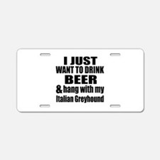 Hang With My Italian Greyho Aluminum License Plate