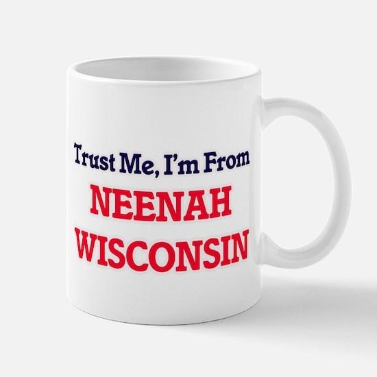 Trust Me, I'm from Neenah Wisconsin Mugs