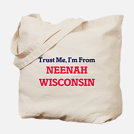 Trust Me, I'm from Neenah Wisconsin Tote Bag