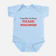 Trust Me, I'm from Pulaski Wisconsin Body Suit
