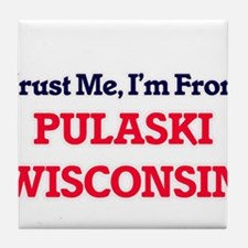Trust Me, I'm from Pulaski Wisconsin Tile Coaster