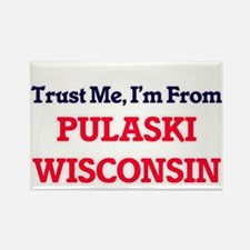 Trust Me, I'm from Pulaski Wisconsin Magnets