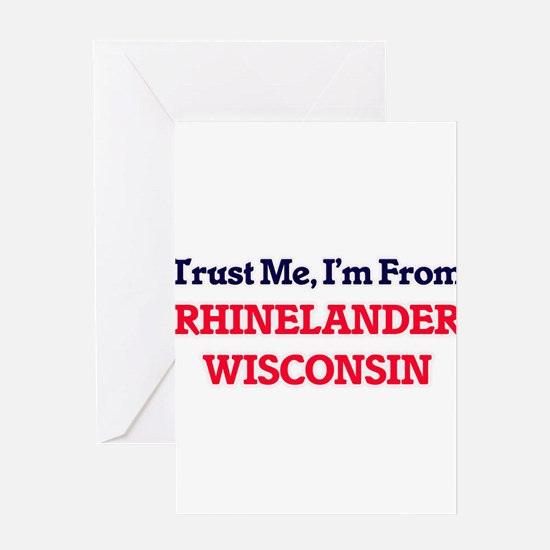 Trust Me, I'm from Rhinelander Wisc Greeting Cards