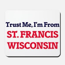 Trust Me, I'm from St. Francis Wisconsin Mousepad