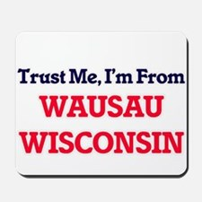 Trust Me, I'm from Wausau Wisconsin Mousepad