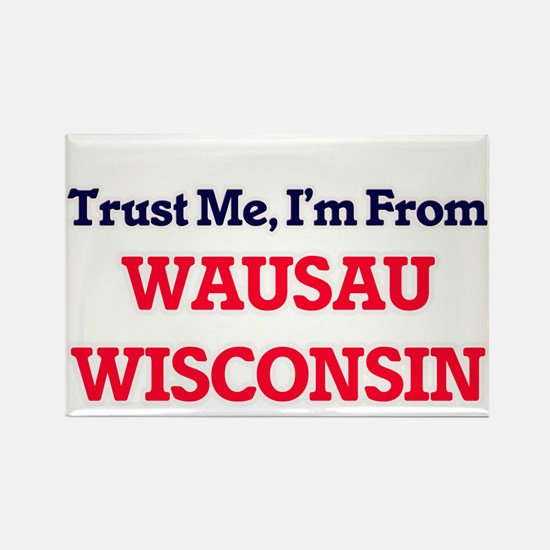 Trust Me, I'm from Wausau Wisconsin Magnets