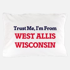 Trust Me, I'm from West Allis Wisconsi Pillow Case