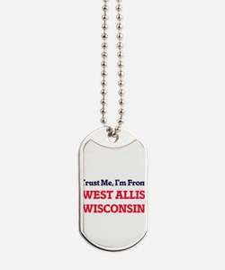 Trust Me, I'm from West Allis Wisconsin Dog Tags