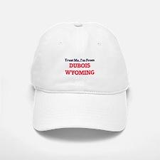 Trust Me, I'm from Dubois Wyoming Baseball Baseball Cap