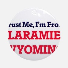 Trust Me, I'm from Laramie Wyoming Round Ornament