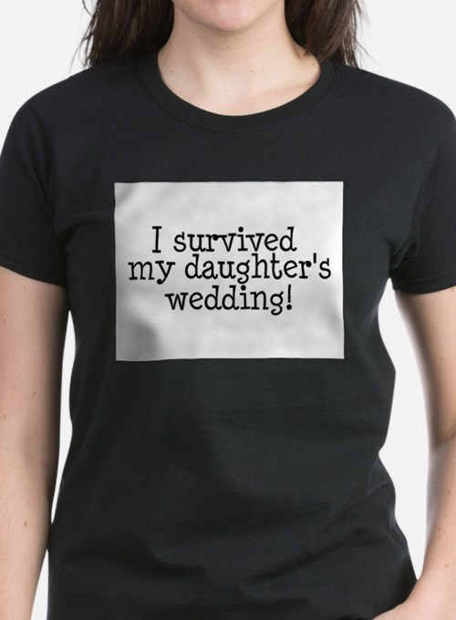 I Survived My Daughter's Wedding! T-Shirt